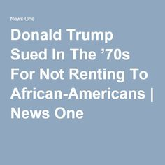 Donald Trump Sued In The '70s For Not Renting To African-Americans | News One