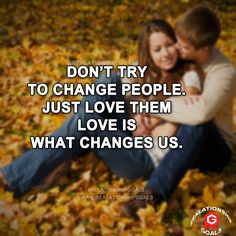 Don't try to change people. Just love them love is what changes us. #relation #relationshipgoals #relationship #lovequotes #love #heart #lovely #relationshipquotes