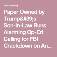 Paper Owned by Trump's Son-In-Law Runs Alarming Op-Ed Calling for FBI Crackdown on Anti-Trump Protests   Alternet