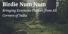 Birdie Num Num - Bringing Extensive Flavors from All Corners of India