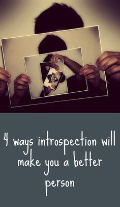 4 ways introspection will make you a better person