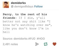 I think if Percy died, Annabeth would go all the way down to the Underworld and confront Hades because NO WAY IS SEAWEED BRAIN DEAD