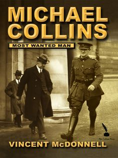"""Read """"Michael Collins"""" by Vincent McDonnell available from Rakuten Kobo.Michael Collins is one of the most famous figures in Irish history. He became the most wanted man in the British Empire. Dublin Library, Ireland 1916, Irish Independence, Michael Collins, Irish Pride, Book Publishing, Books To Read, Literature, Novels"""