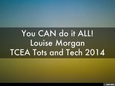 You CAN do it ALL!  by Louise Morgan via slideshare
