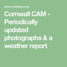 Periodically updated photographs of Cornwall, a weather report from Redruth, Cornwall, archives of previous photographs and permission to use if you give correct credits Weather Report, Cornwall, Period, Photographs, England, Coast, Amp, Weather Forecast, England Uk