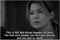 """""""This is life. Bad things happen. It's hard. You find your people, you find your person, and you lean on them."""""""