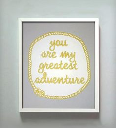 Love this! :: You Are My Greatest Adventure Print
