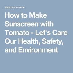 How to Make Sunscreen with Tomato - Let's Care Our Health, Safety, and Environment