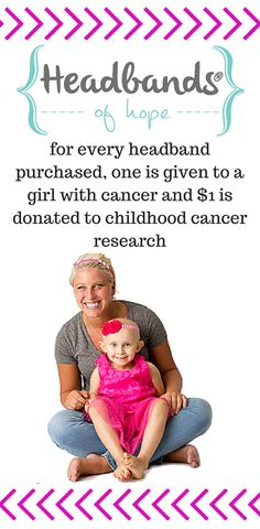 Headbands of Hope.  A one for one company where for every headband purchased, one is given to a girl with cancer and $1 is donated to fund childhood cancer research.  #oneforone #childhoodcancer