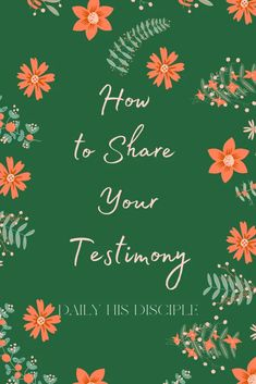 How to Share Your Testimony ~ Daily His Disciple