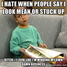 I hate when people say I look mean or stuck up Bitch... I look like I'm minding my own damn business | Olivia Cosby Show