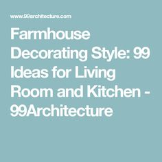 Farmhouse Decorating Style: 99 Ideas for Living Room and Kitchen - 99Architecture