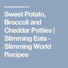 Sweet Potato, Broccoli and Cheddar Patties | Slimming Eats - Slimming World Recipes