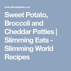 Sweet Potato, Broccoli and Cheddar Patties | Slimming Eats - Slimming World Recipes