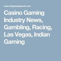 Casino Gaming Industry News, Gambling, Racing, Las Vegas, Indian Gaming
