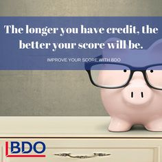 The longer you have credit, the better your credit score will be.