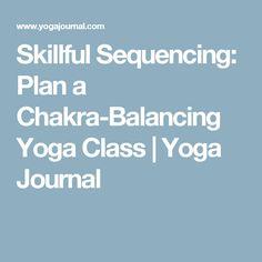 Skillful Sequencing: Plan a Chakra-Balancing Yoga Class | Yoga Journal