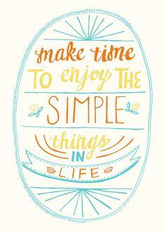 enjoy the simple things!