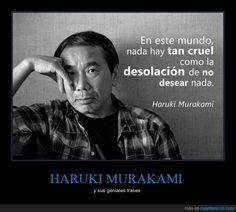 La peor desolación según Haruki Murakami - y sus geniales frases   Gracias a http://www.cuantarazon.com/   Si quieres leer la noticia completa visita: http://www.estoy-aburrido.com/la-peor-desolacion-segun-haruki-murakami-y-sus-geniales-frases/