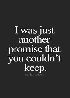 """""""Je n'étais qu'une autre promesse que tu ne pouvais pas tenir"""""""