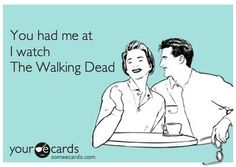 The Walking Dead.. if you like the walking dead, then I already love you