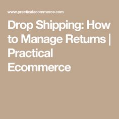 Drop Shipping: How to Manage Returns     Practical Ecommerce