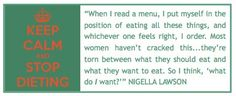 Nigella sums up intuitive eating.    ❤   rePinned by CamerinRoss.com  