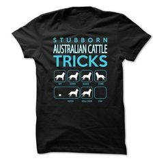If you are a lover for Australian cattle or your friend. This will be a great gift for you or your friend: Australian Cattle ... Tricks-E4E69B Tee Shirts T-Shirts