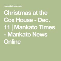 Christmas at the Cox House - Dec. 11   Mankato Times - Mankato News Online
