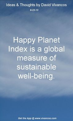 June 23rd 2013,  http://www.youtube.com/watch?v=O0-Creg1-eU http://www.happyplanetindex.org