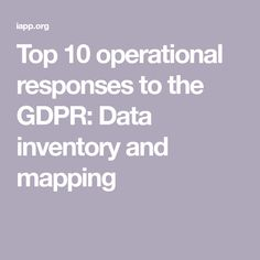 Top 10 operational responses to the GDPR: Data inventory and mapping Data Protection Officer, General Data Protection Regulation, No Response, Map, Tech, Location Map, Maps, Technology