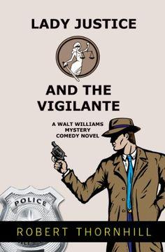 Free Book Today 'Lady Justice and the Vigilante'   https://www.amazon.com/Lady-Justice-Vigilante-Robert-Thornhill-ebook/dp/B0075N6IF6?SubscriptionId=AKIAICGLF6B7LKGYASKQ&tag=itswritenow-20&linkCode=xm2&camp=2025&creative=165953&creativeASIN=B0075N6IF6