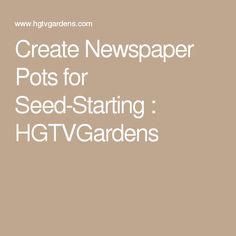 Create Newspaper Pots for Seed-Starting : HGTVGardens