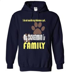 I do not consider my doberman a pet. My DOBERMAN is FAMILY - #sleeveless hoodie…