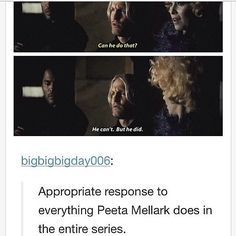 Appropriate response to everything Peeta Mellark did in the entire series