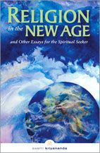 Religion in the New Age and Other Essays for the Spiritual Seeker Swami Kriyananda
