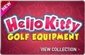 Hello kitty everything you need to golf... Have to slick on the pro shop link at top and search it though... Never to old for hello kitty