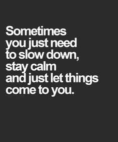 Note to self - Slow down and take some deep breaths! The Words, More Than Words, Cool Words, Great Quotes, Quotes To Live By, Inspirational Quotes, Motivational Monday, Words Quotes, Me Quotes