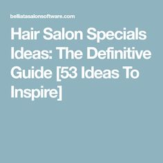 Hair Salon Specials Ideas: The Definitive Guide [53 Ideas To Inspire]