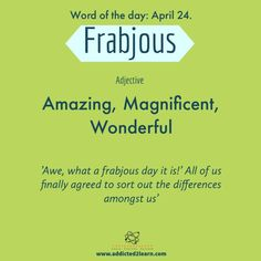 Vocabulary Builder Frabjous: Amazing, Magnificent, Wonderful