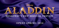 Aladdin - The Musical officially comes to Broadway, Spring 2014.
