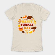Happy Turkey Day Feast - Funny Thanksgiving - T-Shirt | TeePublic