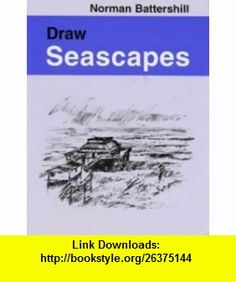 Draw Seascapes (Draw ) (9780713648577) Norman Battershill , ISBN-10: 0713648570  , ISBN-13: 978-0713648577 ,  , tutorials , pdf , ebook , torrent , downloads , rapidshare , filesonic , hotfile , megaupload , fileserve