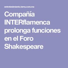 Compañía INTERflamenca prolonga funciones en el Foro Shakespeare