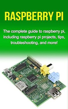 Raspberry Pi: The complete guide to raspberry pi, including raspberry pi projects, tips, troubleshooting, and more!, http://www.amazon.com/dp/B011XC2NO4/ref=cm_sw_r_pi_awdm_bDE3vb01QFXJK