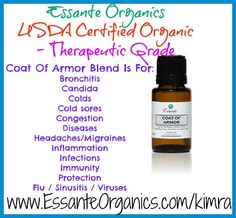 Essante Organics - Certified USDA Organic Therapeutic Grade -  **Coat of Armor Essential Oils Blend**  - Used to prevent and treat -  Bronchitis Candida Colds Cold sores Congestion Diseases (including gum disease) Headaches/Migraines Inflammation Infections Immunity Protection Sickness Sinusitis Viruses For more information on how to get 30% off your essential oils email me at kimradiggs@gmail.com or visit my website www.essanteorganics.com/kimra