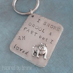 Hand stamped English bulldog keyring. I snore, drool & fart but I am loved. English bulldog jewelry  on Etsy, $23.45 CAD