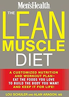 The Lean Muscle Diet: A Customized Nutrition and Workout Plan--Eat the Foods You Love to Build the Body You Want and Keep It for Life! by [Schuler, Lou, Aragon,Alan]