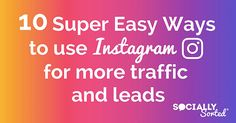 10 Super Easy Ways to Get More Traffic and Leads on Instagram.  In this Post I share 10 Instagram posts from Pros and Businesses – that show you how to get more traffic and leads on Instagram.