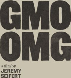 "GMO OMG Documentary  ""GMO OMG explores the systematic corporate takeover and potential loss of humanity's most precious and ancient inheritance: seeds."""